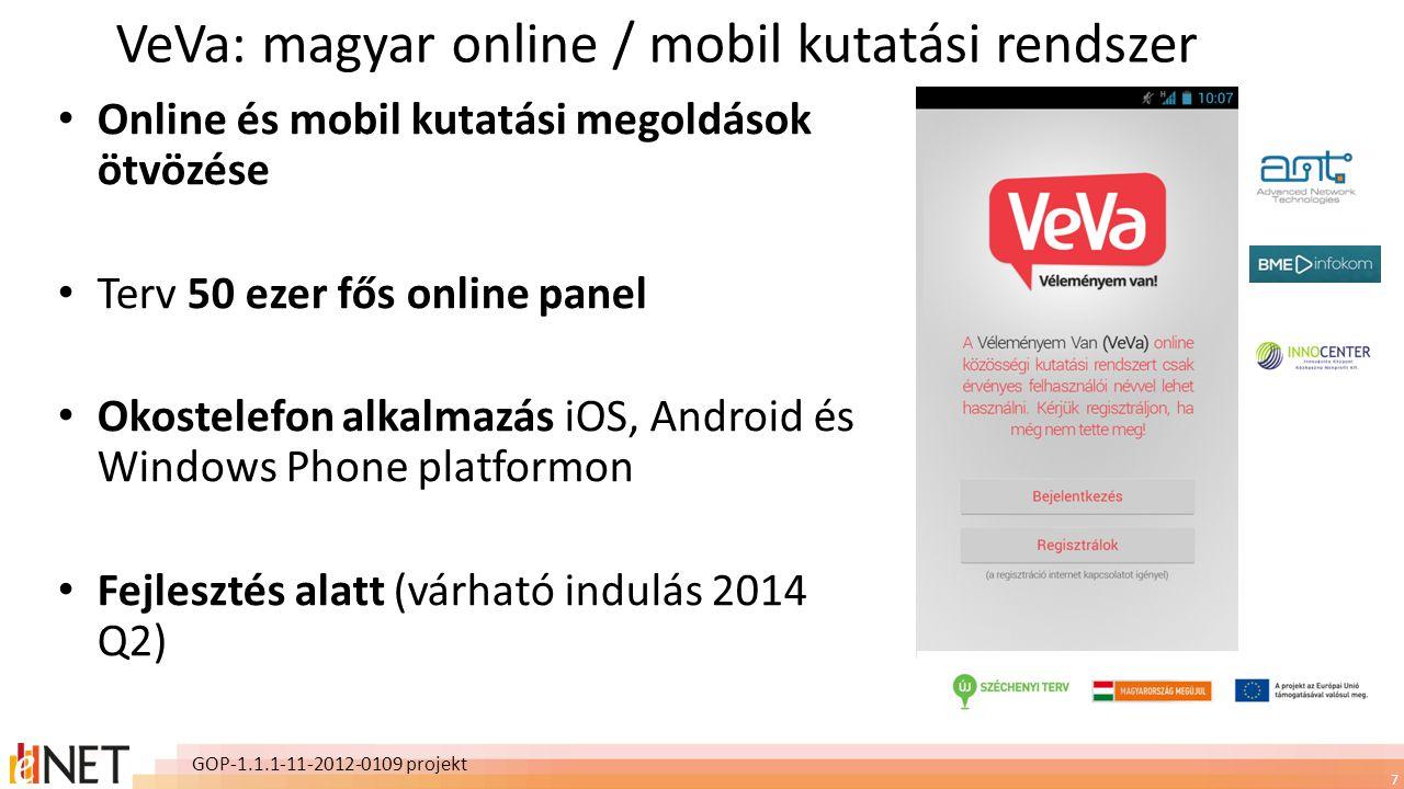 7 VeVa: magyar online / mobil kutatási rendszer • Online és mobil kutatási megoldások ötvözése • Terv 50 ezer fős online panel • Okostelefon alkalmazás iOS, Android és Windows Phone platformon • Fejlesztés alatt (várható indulás 2014 Q2) GOP-1.1.1-11-2012-0109 projekt