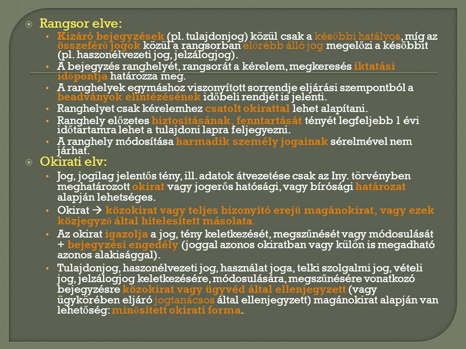  Rangsor elve: • Kizáró bejegyzések (pl. tulajdonjog) közül csak a kés ő bbi hatályos, míg az összefér ő jogok közül a rangsorban el ő rébb álló jog