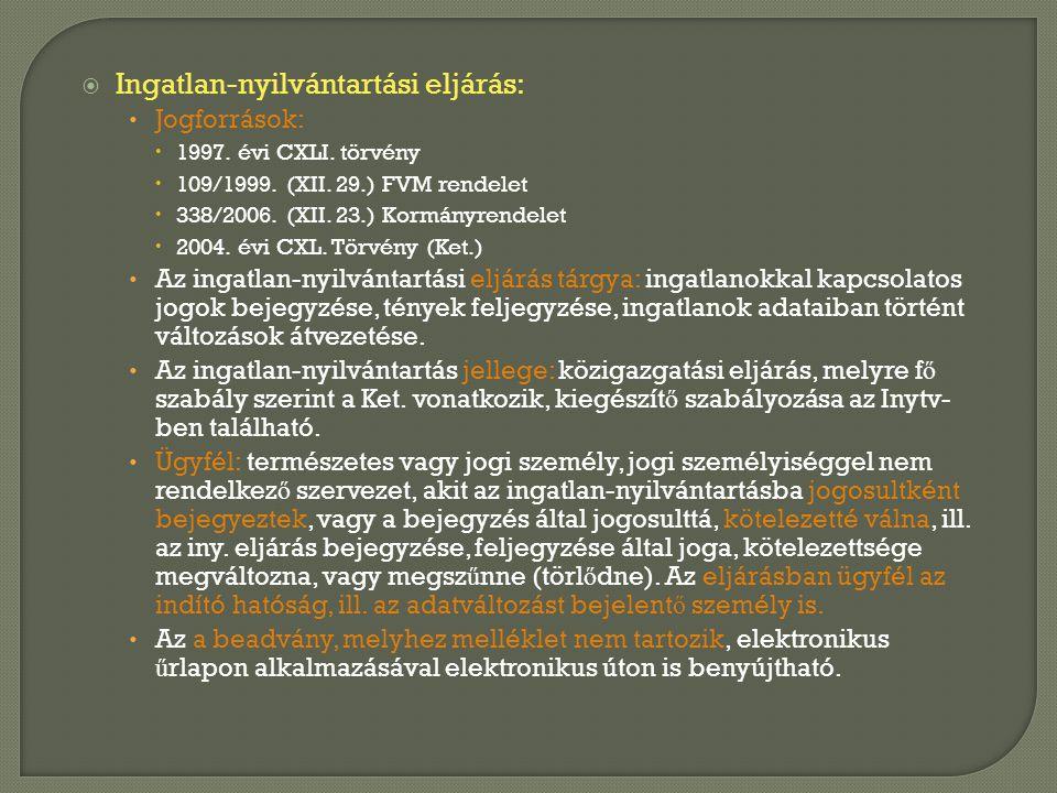  Ingatlan-nyilvántartási eljárás: • Jogforrások:  1997. évi CXLI. törvény  109/1999. (XII. 29.) FVM rendelet  338/2006. (XII. 23.) Kormányrendelet
