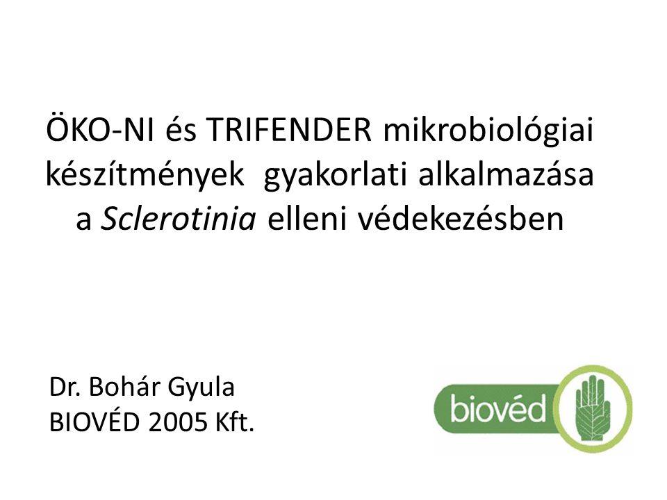 ÖKO-NI és TRIFENDER mikrobiológiai készítmények gyakorlati alkalmazása a Sclerotinia elleni védekezésben Dr. Bohár Gyula BIOVÉD 2005 Kft.