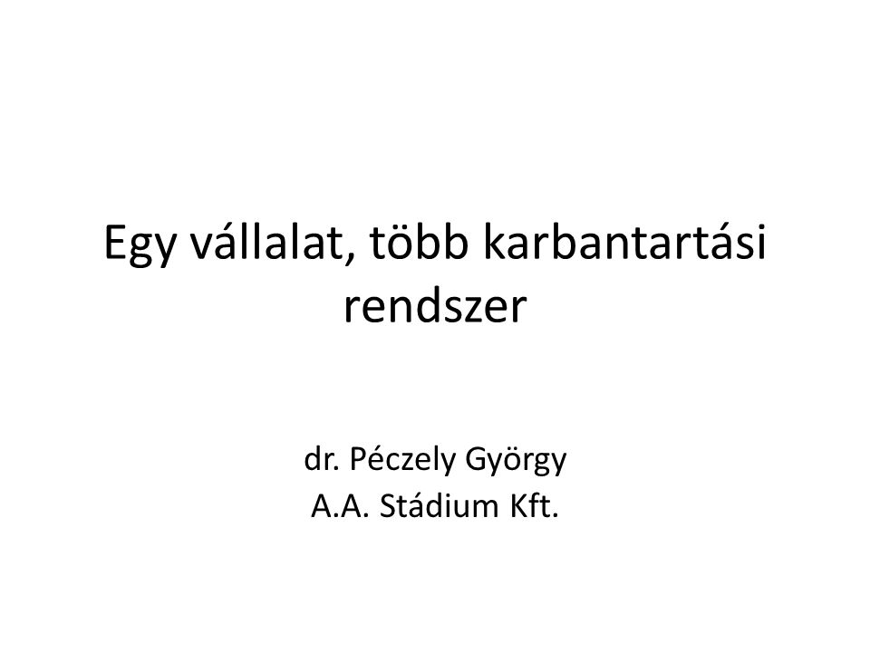 Egy vállalat, több karbantartási rendszer dr. Péczely György A.A. Stádium Kft.