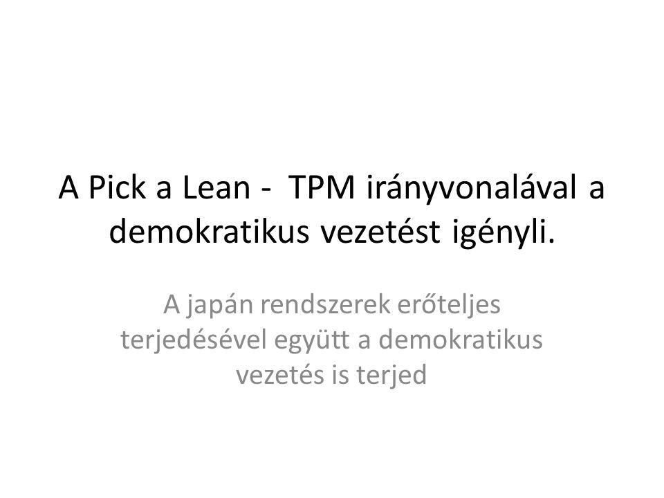 A Pick a Lean - TPM irányvonalával a demokratikus vezetést igényli. A japán rendszerek erőteljes terjedésével együtt a demokratikus vezetés is terjed