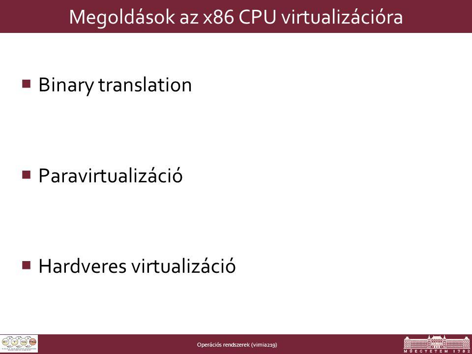 Operációs rendszerek (vimia219) Megoldások az x86 CPU virtualizációra  Binary translation  Paravirtualizáció  Hardveres virtualizáció