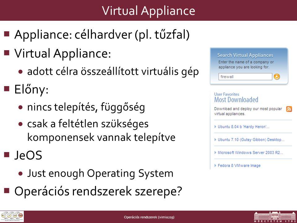 Operációs rendszerek (vimia219) Virtual Appliance  Appliance: célhardver (pl.