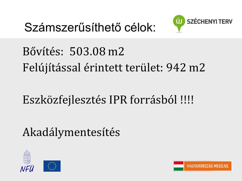 Számszerűsíthető célok: Bővítés: 503.08 m2 Felújítással érintett terület: 942 m2 Eszközfejlesztés IPR forrásból !!!.