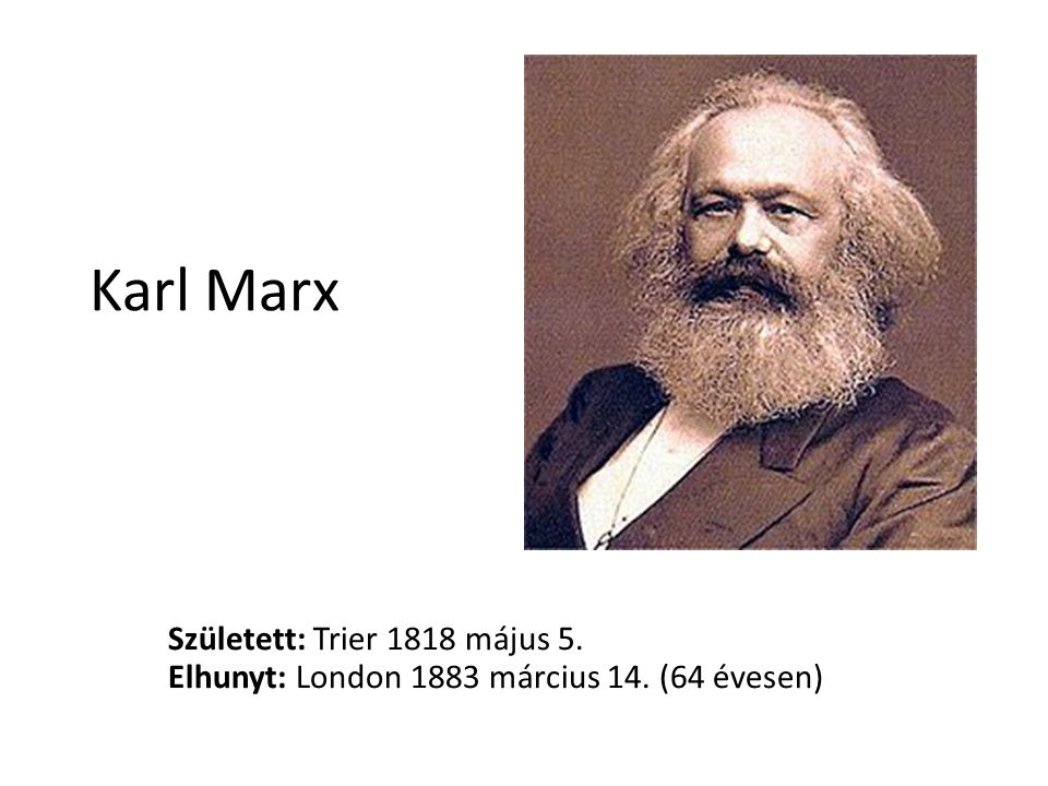 Karl Marx Született: Trier 1818 május 5. Elhunyt: London 1883 március 14. (64 évesen)