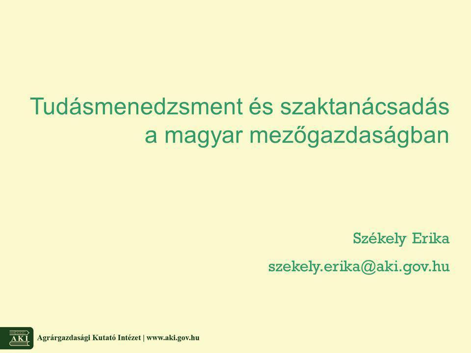 Tudásmenedzsment és szaktanácsadás a magyar mezőgazdaságban Székely Erika szekely.erika@aki.gov.hu