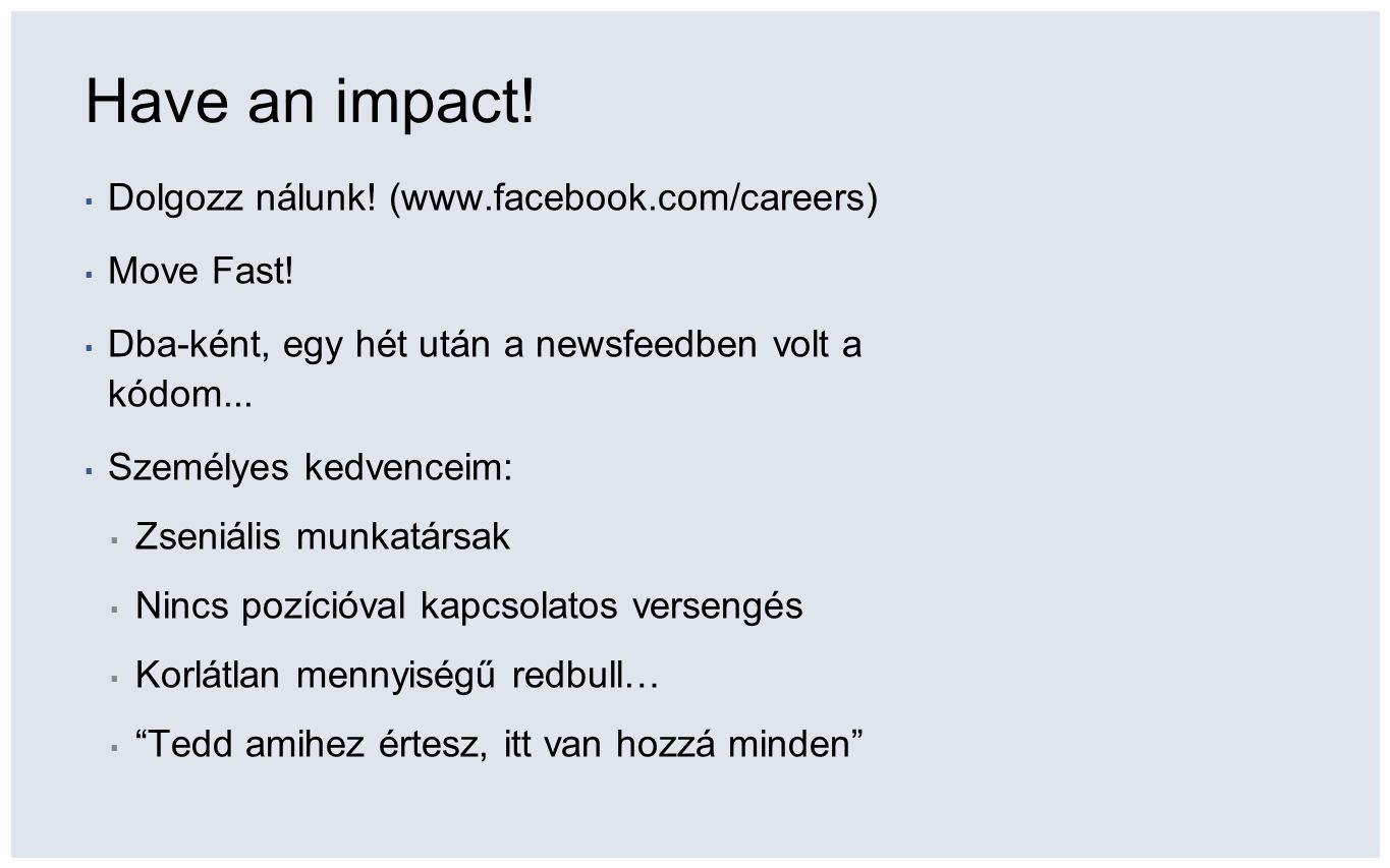 Have an impact. ▪ Dolgozz nálunk. (www.facebook.com/careers) ▪ Move Fast.