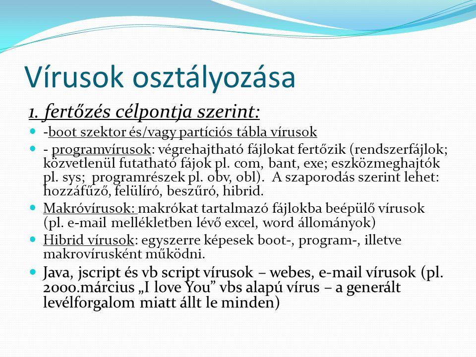 Vírusok osztályozása 1. fertőzés célpontja szerint:  -boot szektor és/vagy partíciós tábla vírusok  - programvírusok: végrehajtható fájlokat fertőzi