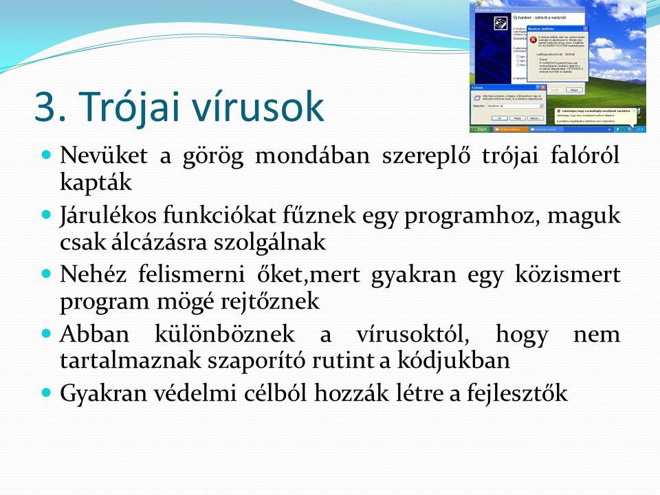 3. Trójai vírusok  Nevüket a görög mondában szereplő trójai falóról kapták  Járulékos funkciókat fűznek egy programhoz, maguk csak álcázásra szolgál