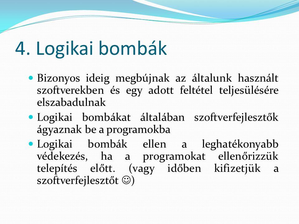 4. Logikai bombák  Bizonyos ideig megbújnak az általunk használt szoftverekben és egy adott feltétel teljesülésére elszabadulnak  Logikai bombákat á