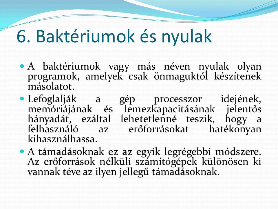 6. Baktériumok és nyulak  A baktériumok vagy más néven nyulak olyan programok, amelyek csak önmaguktól készítenek másolatot.  Lefoglalják a gép proc