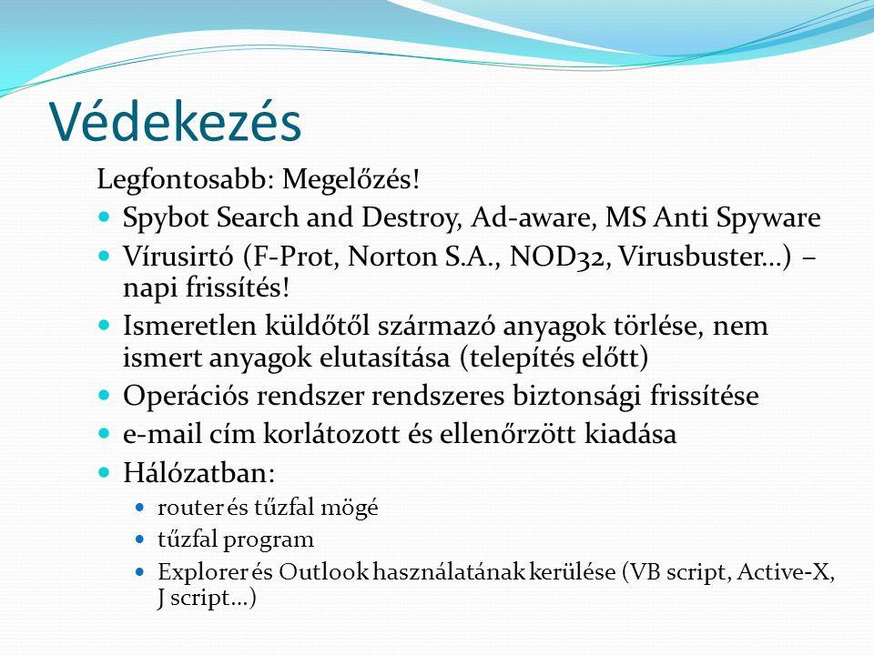 Védekezés Legfontosabb: Megelőzés!  Spybot Search and Destroy, Ad-aware, MS Anti Spyware  Vírusirtó (F-Prot, Norton S.A., NOD32, Virusbuster…) – nap
