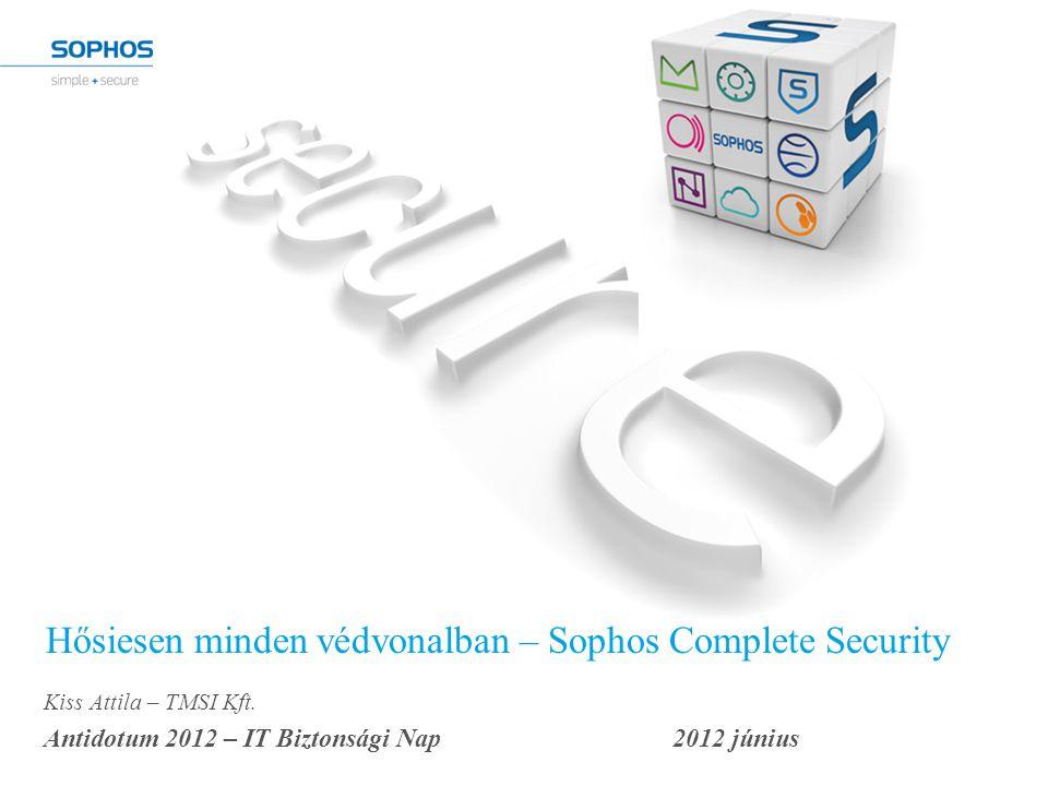 Hősiesen minden védvonalban – Sophos Complete Security Kiss Attila – TMSI Kft.