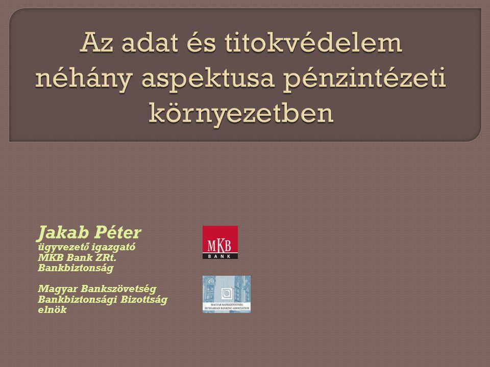 Jakab Péter ügyvezető igazgató MKB Bank ZRt. Bankbiztonság Magyar Bankszövetség Bankbiztonsági Bizottság elnök