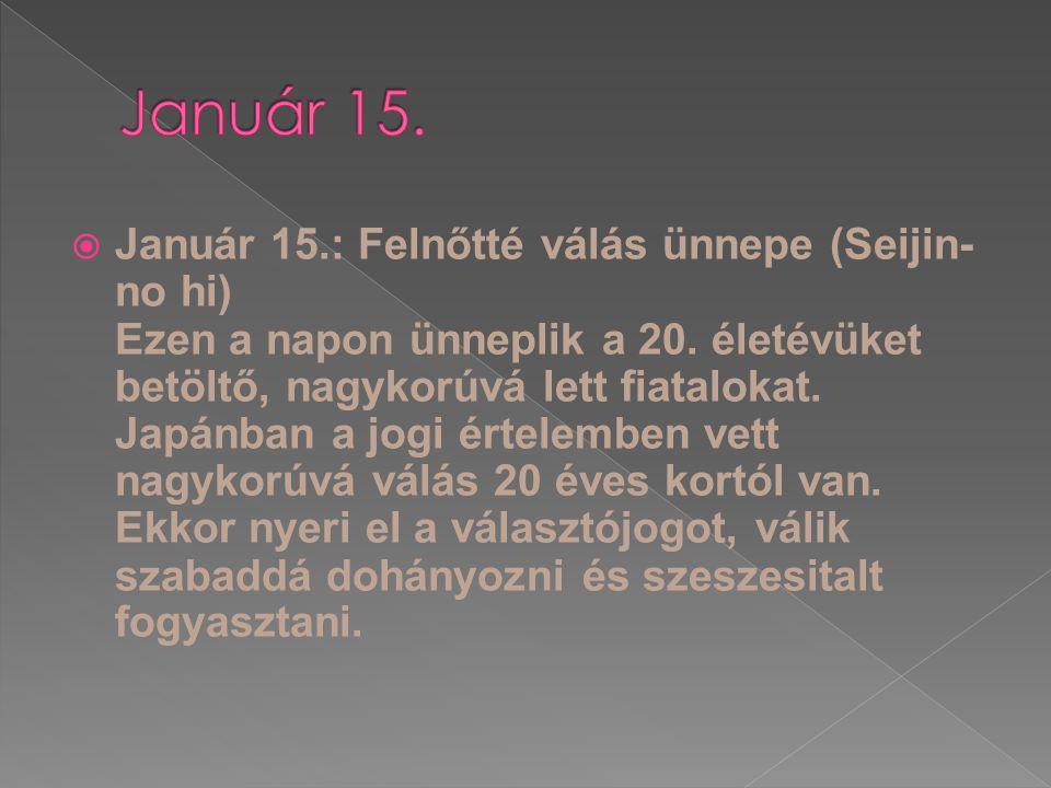 Január 15.: Felnőtté válás ünnepe (Seijin- no hi) Ezen a napon ünneplik a 20.