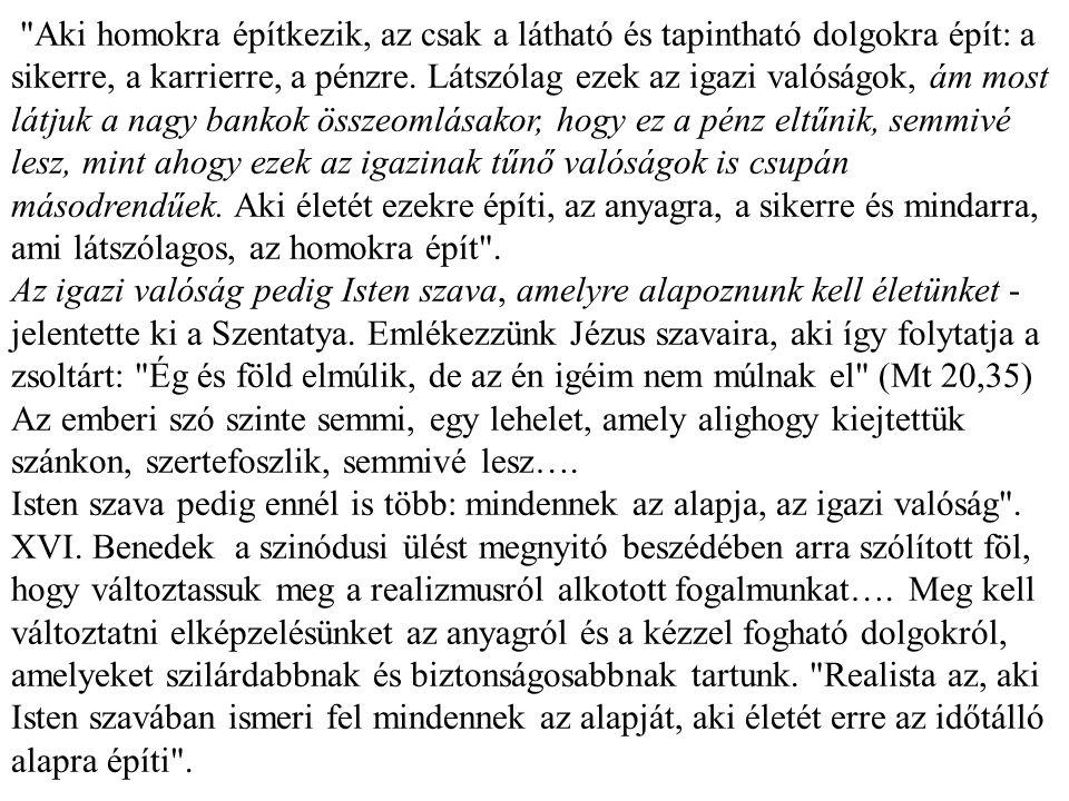 """A kersztény válasz: a.) Isten szava a szegletkő, a kőszikla: 2008 október elején, (Római Püspöki szinódus; XVI. Benedek)) """"Csak Isten szava ad az embe"""