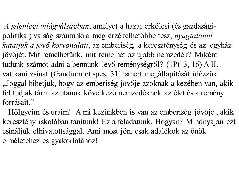 """b. A kereszténység jelene és jövője (Távlatok 2008/4. szám Szabó Ferenc jezsuita atya) """"A harmadik évezred elején a kulturális (és Gazdasági) válság k"""