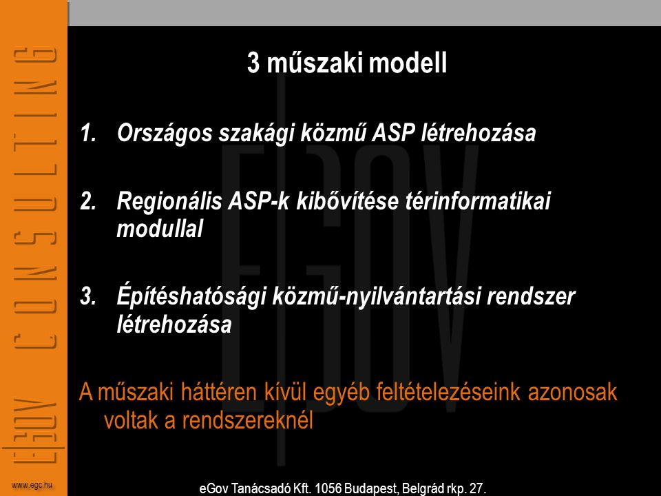 eGov Tanácsadó Kft. 1056 Budapest, Belgrád rkp. 27. www.egc.hu 3 műszaki modell 1.Országos szakági közmű ASP létrehozása 2.Regionális ASP-k kibővítése