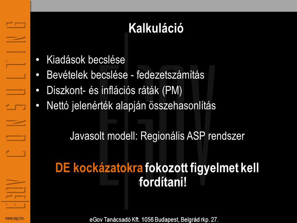 eGov Tanácsadó Kft. 1056 Budapest, Belgrád rkp. 27. www.egc.hu Kalkuláció • Kiadások becslése • Bevételek becslése - fedezetszámítás • Diszkont- és in