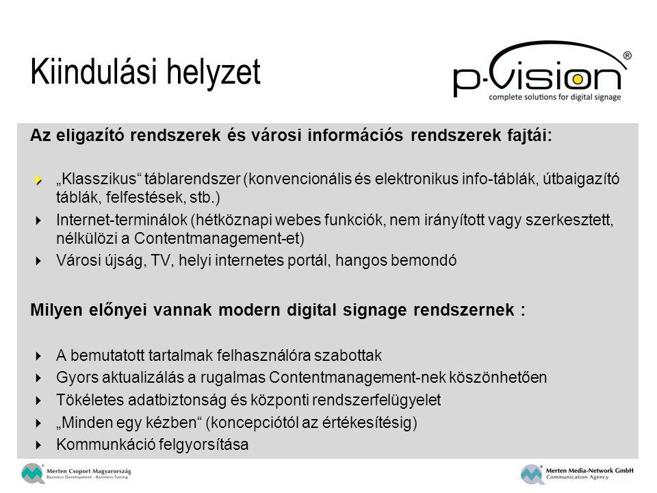 """Az eligazító rendszerek és városi információs rendszerek fajtái:   """"Klasszikus táblarendszer (konvencionális és elektronikus info-táblák, útbaigazító táblák, felfestések, stb.)  Internet-terminálok (hétköznapi webes funkciók, nem irányított vagy szerkesztett, nélkülözi a Contentmanagement-et)  Városi újság, TV, helyi internetes portál, hangos bemondó Milyen előnyei vannak modern digital signage rendszernek :  A bemutatott tartalmak felhasználóra szabottak  Gyors aktualizálás a rugalmas Contentmanagement-nek köszönhetően  Tökéletes adatbiztonság és központi rendszerfelügyelet  """"Minden egy kézben (koncepciótól az értékesítésig)  Kommunkáció felgyorsítása Kiindulási helyzet"""
