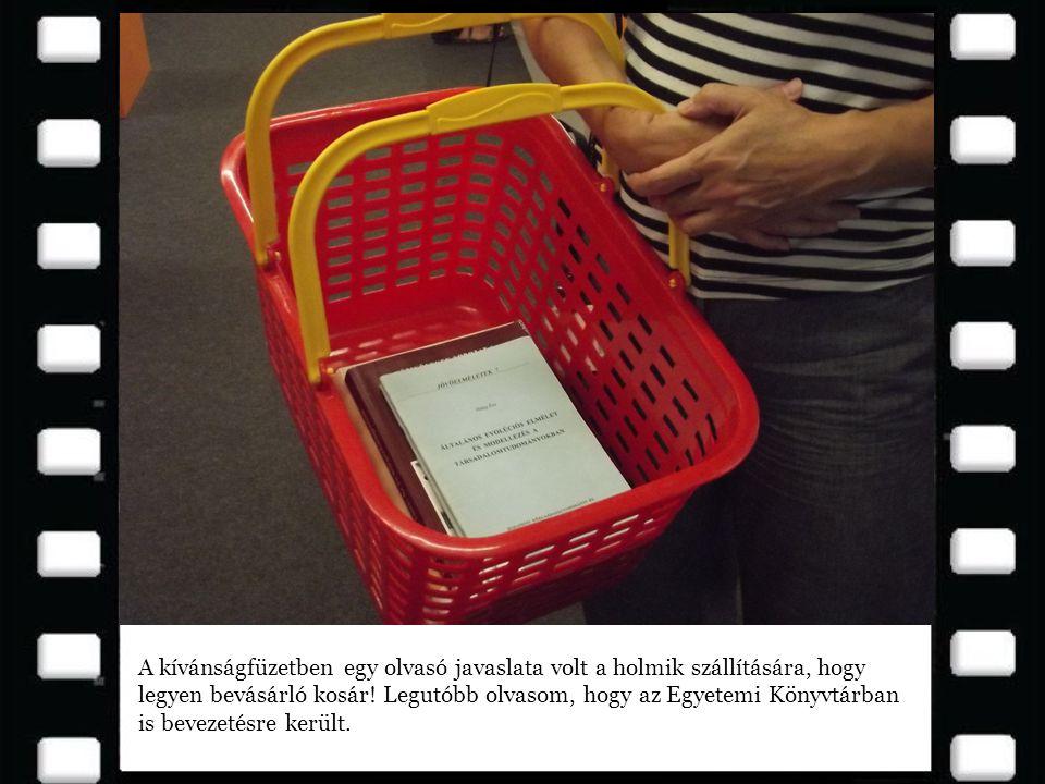 A kívánságfüzetben egy olvasó javaslata volt a holmik szállítására, hogy legyen bevásárló kosár! Legutóbb olvasom, hogy az Egyetemi Könyvtárban is bev
