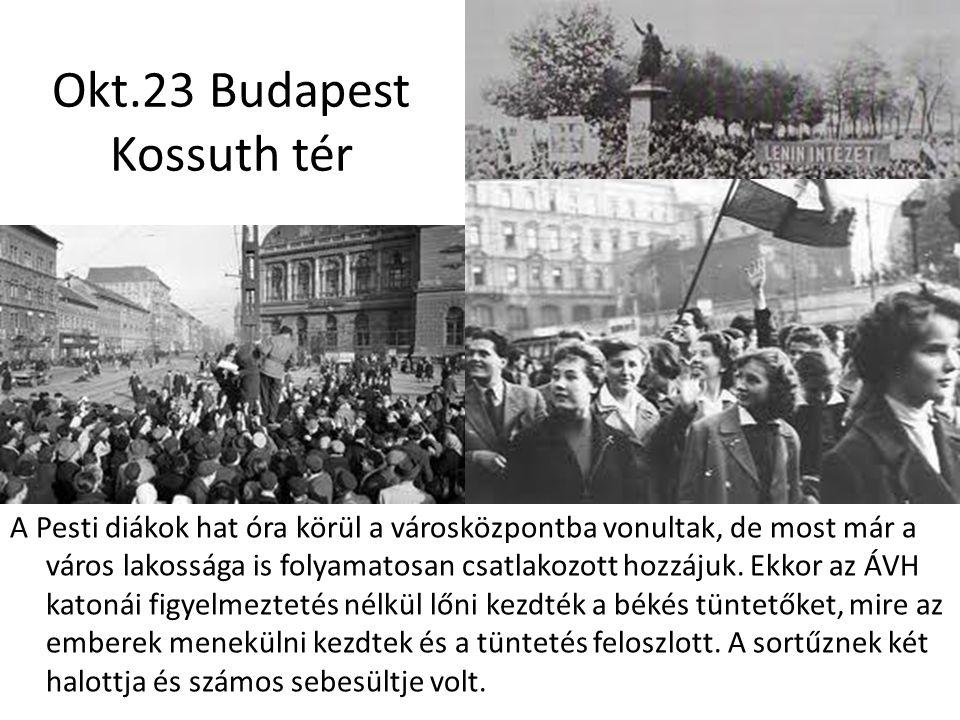 Okt.23 Budapest Kossuth tér A Pesti diákok hat óra körül a városközpontba vonultak, de most már a város lakossága is folyamatosan csatlakozott hozzáju
