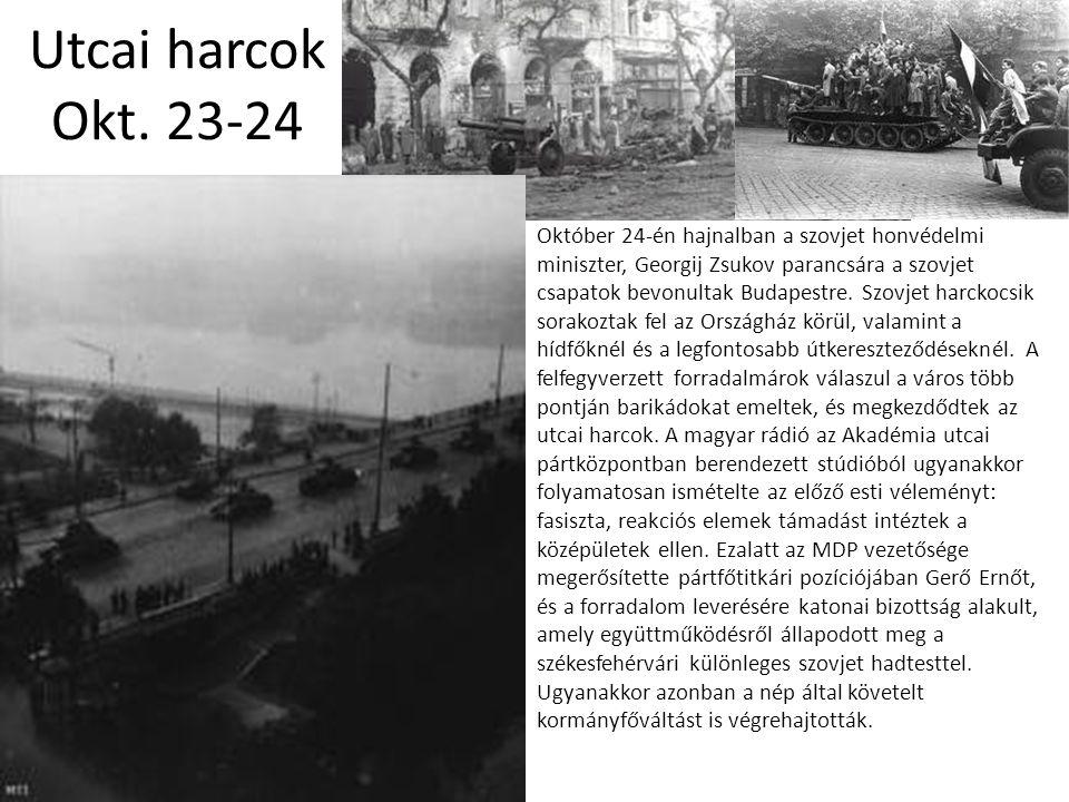 Utcai harcok Okt. 23-24 Október 24-én hajnalban a szovjet honvédelmi miniszter, Georgij Zsukov parancsára a szovjet csapatok bevonultak Budapestre. Sz