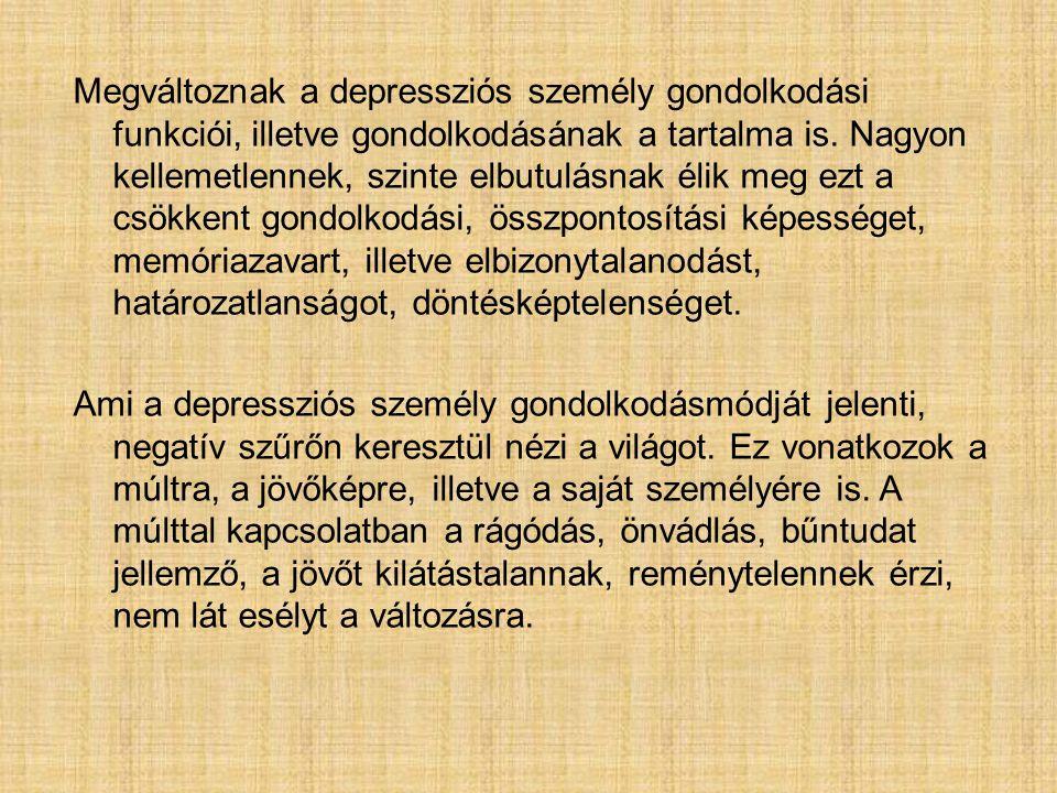 Megváltoznak a depressziós személy gondolkodási funkciói, illetve gondolkodásának a tartalma is. Nagyon kellemetlennek, szinte elbutulásnak élik meg e