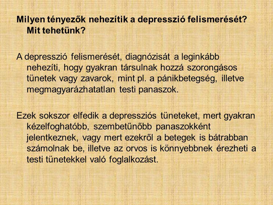 Milyen tényezők nehezítik a depresszió felismerését? Mit tehetünk? A depresszió felismerését, diagnózisát a leginkább nehezíti, hogy gyakran társulnak