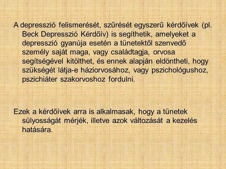 A depresszió felismerését, szűrését egyszerű kérdőívek (pl. Beck Depresszió Kérdőív) is segíthetik, amelyeket a depresszió gyanúja esetén a tünetektől