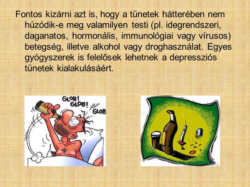 Fontos kizárni azt is, hogy a tünetek hátterében nem húzódik-e meg valamilyen testi (pl. idegrendszeri, daganatos, hormonális, immunológiai vagy vírus