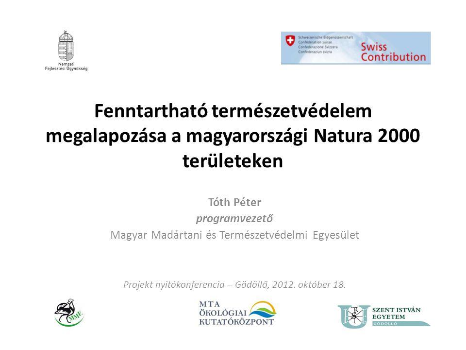A projekt célja és megvalósítói A Natura 2000 területek hosszú távú fenntartását megalapozó, teljes körű tervezési folyamat véghez vitele A konzorcium: Magyar Madártani és Természetvédelmi Egyesület (konzorciumvezető, kétéltű-, hüllő-, madár- és denevérfajok monitoringja, nyilvánosság) Szent István Egyetem, Gödöllő: (fenntartási tervezés, élőhely kezelési mintaprojektek, emlős ragadozó-, hal- és növényfajok monitoringja, vadhatás vizsgálat) Magyar Tudományos Akadémia Ökológiai Kutatóközpont (élőhelyváltozások trendanalízise, erdei élőhelyek vizsgálata, holtfa elemzés) Külső segítőink: önkéntesek, érintettek, NPI-k