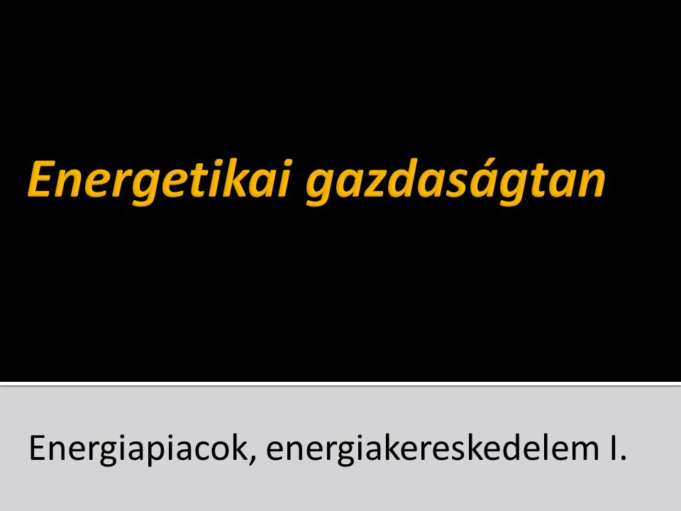 Energiapiacok, energiakereskedelem I.