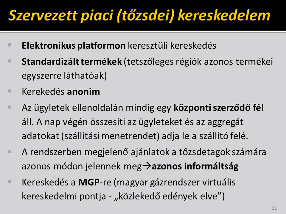  Elektronikus platformon keresztüli kereskedés  Standardizált termékek (tetszőleges régiók azonos termékei egyszerre láthatóak)  Kerekedés anonim 