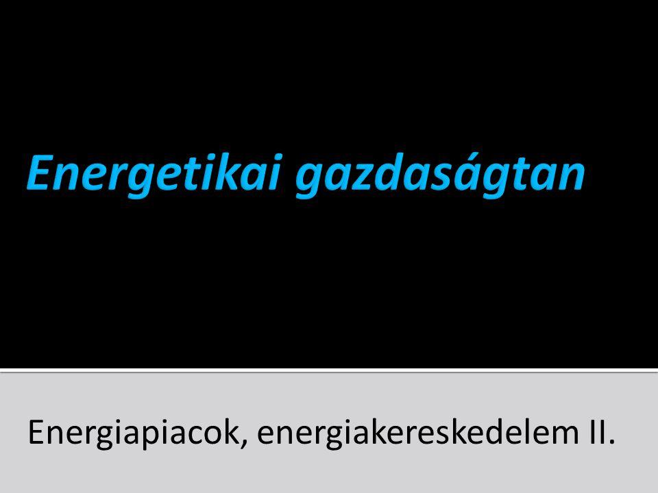 Energiapiacok, energiakereskedelem II.