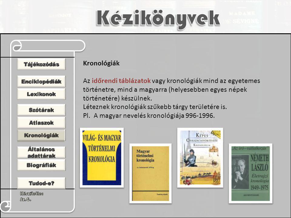Kronológiák Az időrendi táblázatok vagy kronológiák mind az egyetemes történetre, mind a magyarra (helyesebben egyes népek történetére) készülnek.