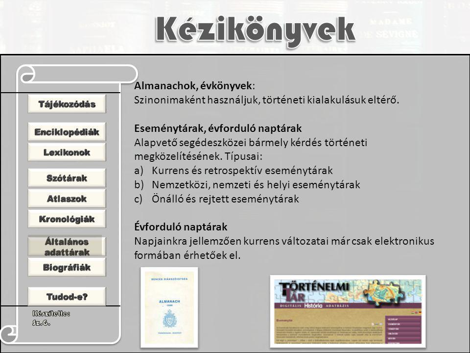 Almanachok, évkönyvek: Szinonimaként használjuk, történeti kialakulásuk eltérő. Eseménytárak, évforduló naptárak Alapvető segédeszközei bármely kérdés