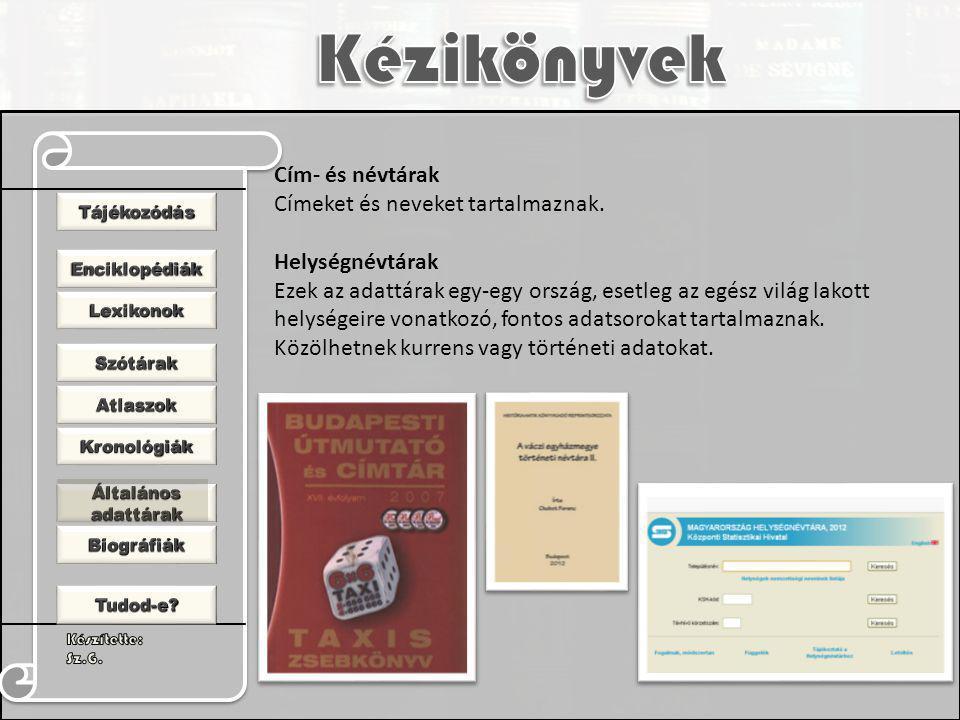 Cím- és névtárak Címeket és neveket tartalmaznak. Helységnévtárak Ezek az adattárak egy-egy ország, esetleg az egész világ lakott helységeire vonatkoz