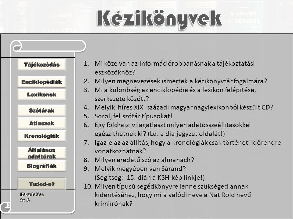 1.Mi köze van az információrobbanásnak a tájékoztatási eszközökhöz? 2.Milyen megnevezések ismertek a kézikönyvtár fogalmára? 3.Mi a különbség az encik