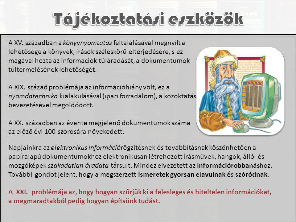 A XV. században a könyvnyomtatás feltalálásával megnyílt a lehetősége a könyvek, írások széleskörű elterjedésére, s ez magával hozta az információk tú
