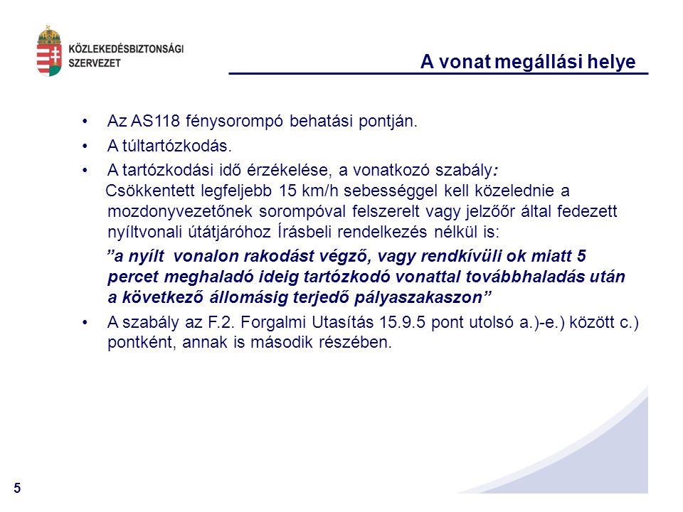 5 A vonat megállási helye •Az AS118 fénysorompó behatási pontján. •A túltartózkodás. •A tartózkodási idő érzékelése, a vonatkozó szabály: Csökkentett