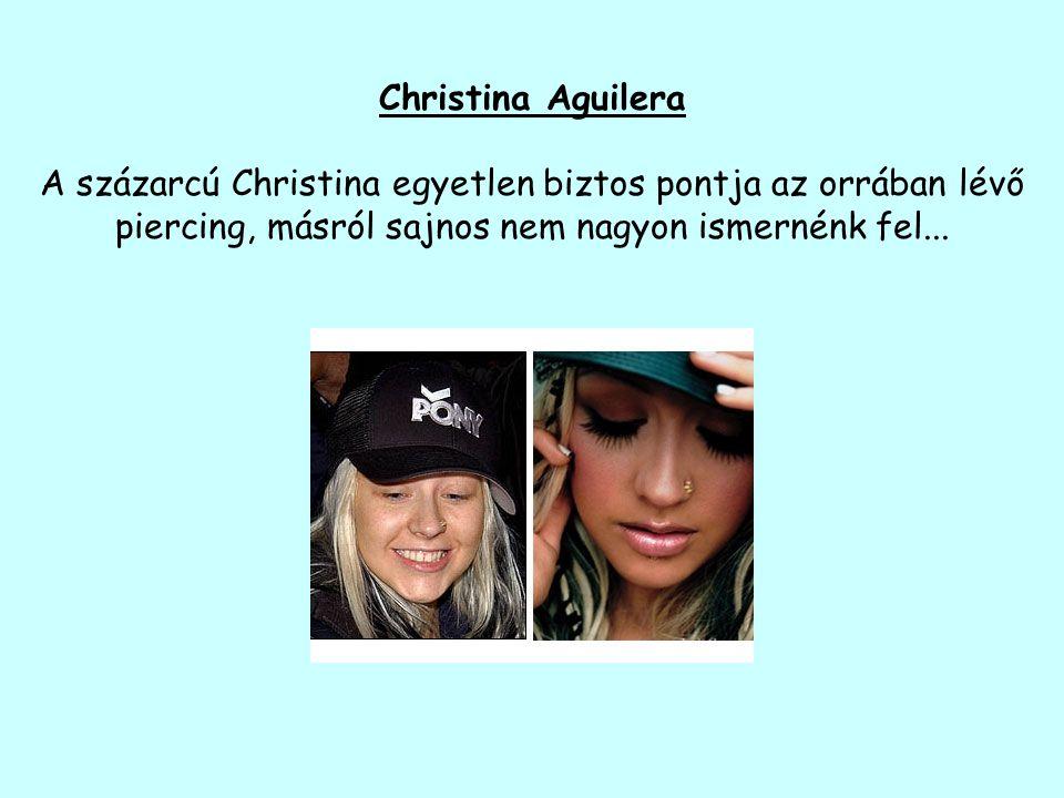 Christina Aguilera A százarcú Christina egyetlen biztos pontja az orrában lévő piercing, másról sajnos nem nagyon ismernénk fel...