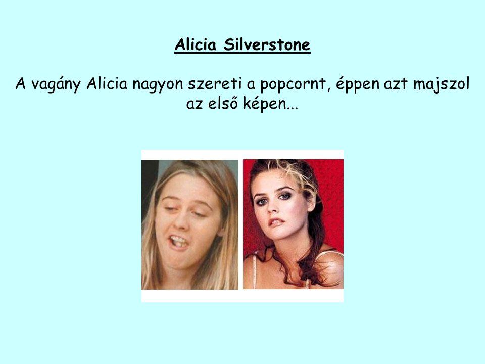 Alicia Silverstone A vagány Alicia nagyon szereti a popcornt, éppen azt majszol az első képen...