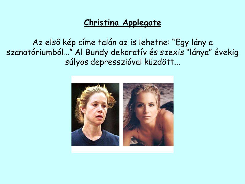 Christina Applegate Az első kép címe talán az is lehetne: Egy lány a szanatóriumból… Al Bundy dekoratív és szexis lánya évekig súlyos depresszióval küzdött...
