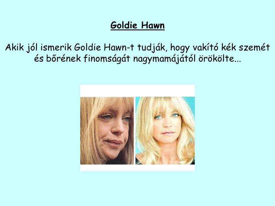 Goldie Hawn Akik jól ismerik Goldie Hawn-t tudják, hogy vakító kék szemét és bőrének finomságát nagymamájától örökölte...
