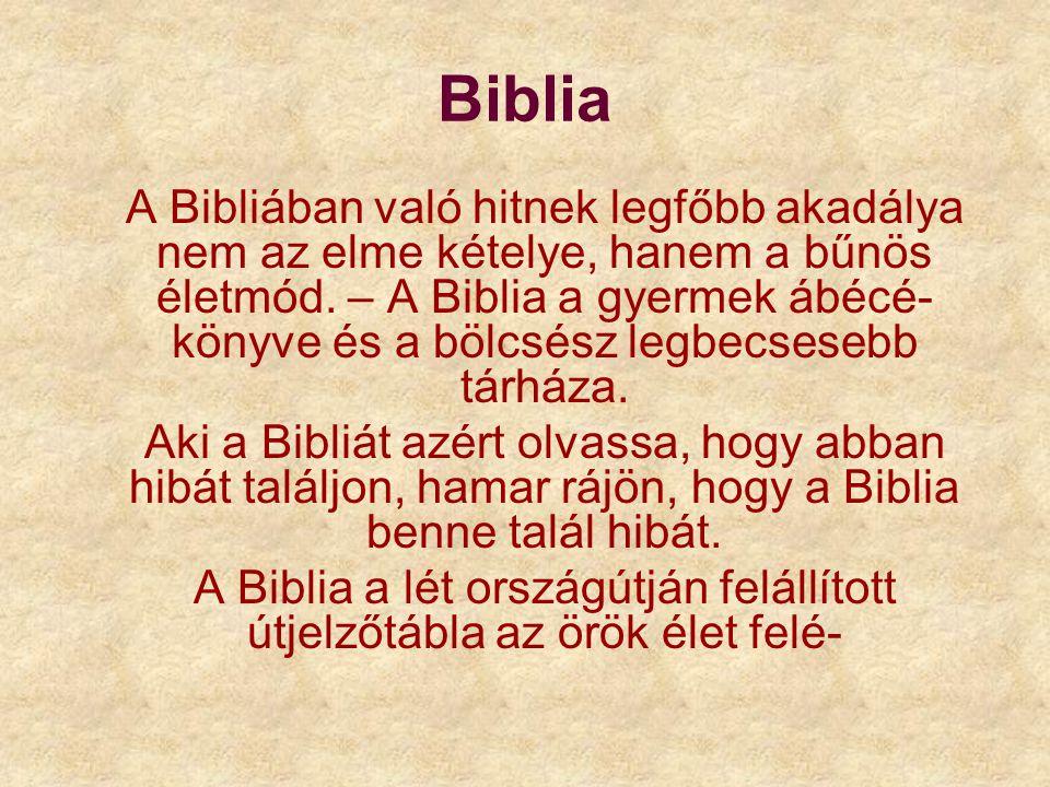 Biblia A Bibliában való hitnek legfőbb akadálya nem az elme kételye, hanem a bűnös életmód. – A Biblia a gyermek ábécé- könyve és a bölcsész legbecses