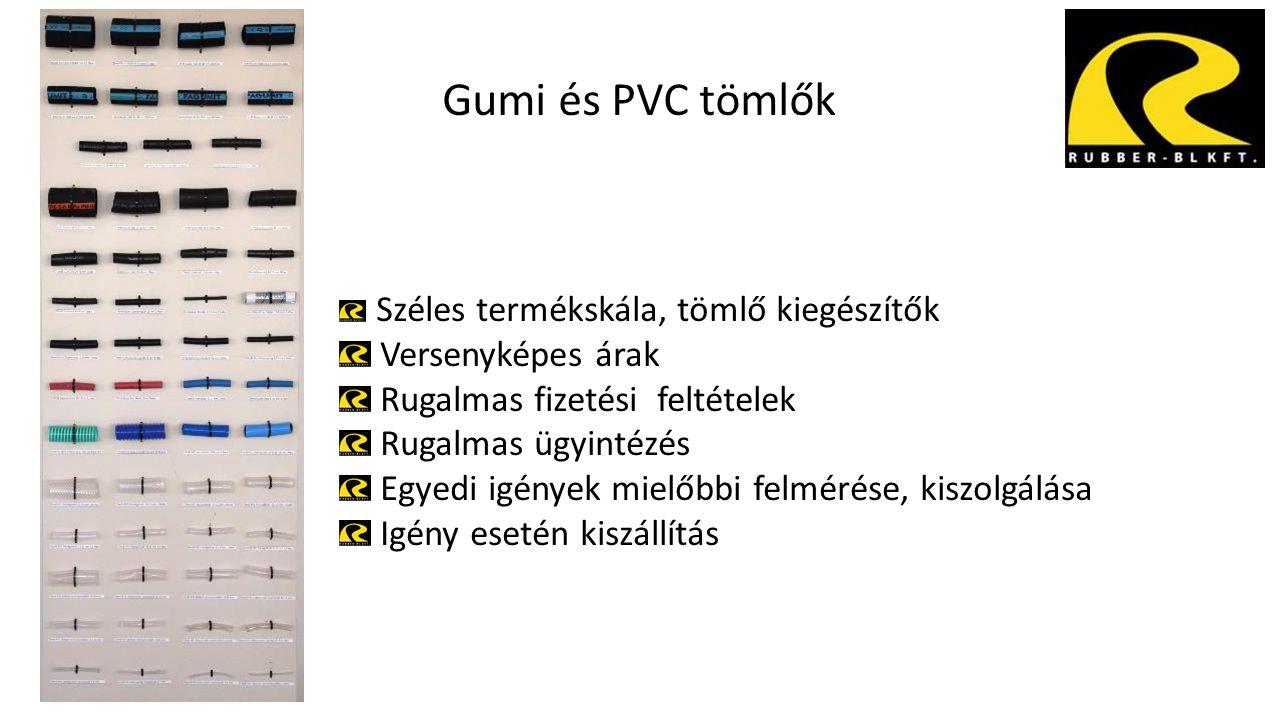 Gumi és PVC tömlők Széles termékskála, tömlő kiegészítők Versenyképes árak Rugalmas fizetési feltételek Rugalmas ügyintézés Egyedi igények mielőbbi fe