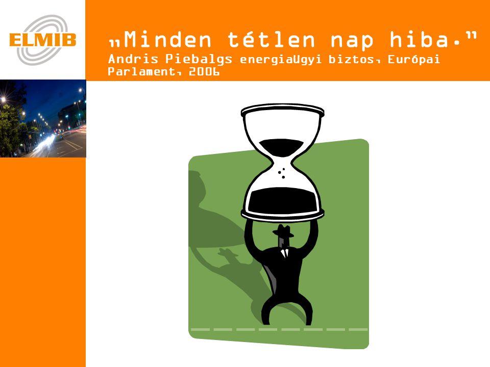 "e ""Minden tétlen nap hiba. Andris Piebalgs energiaügyi biztos, Európai Parlament, 2006"