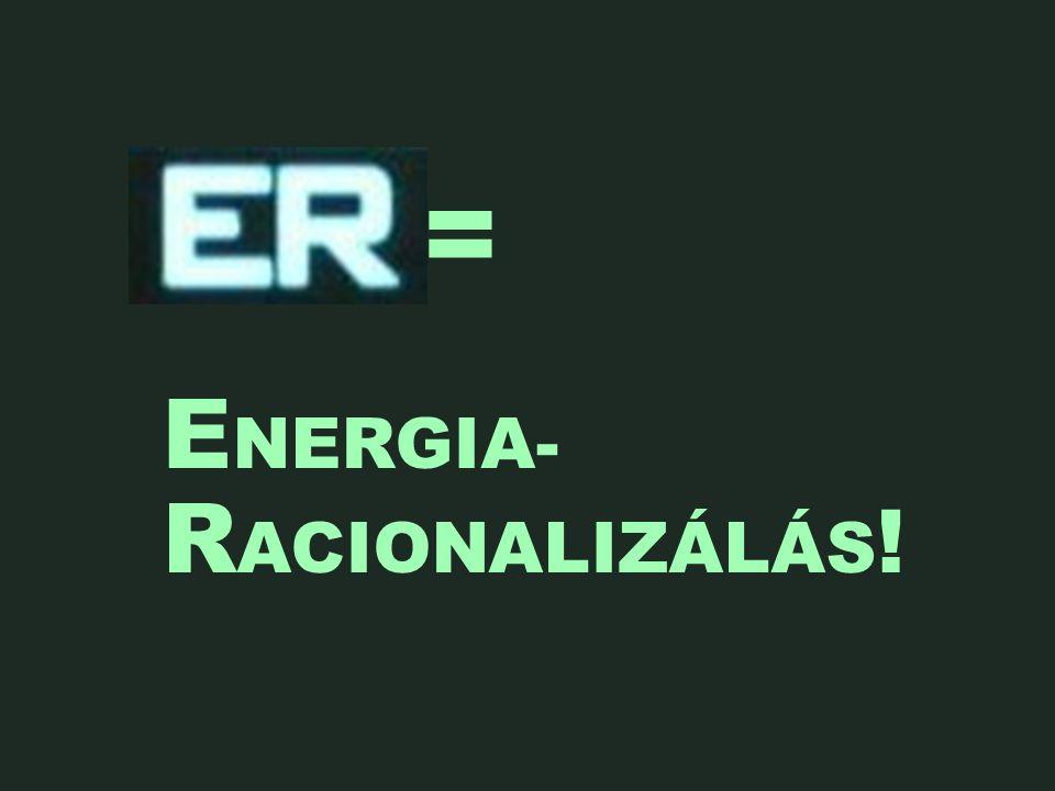 e = E NERGIA- R ACIONALIZÁLÁS !